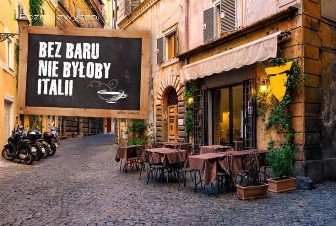 Bez baru nie byłoby Italii